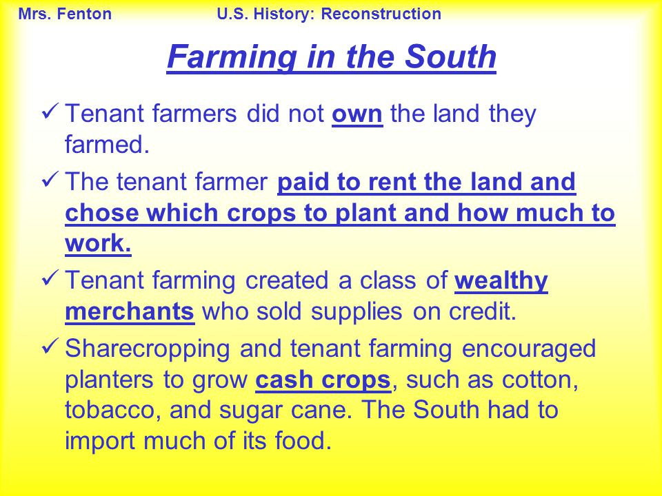 Farming in the South Tenant farmers did not own the land they farmed.