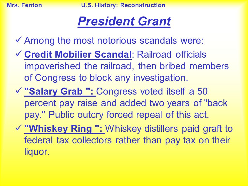 President Grant Among the most notorious scandals were: