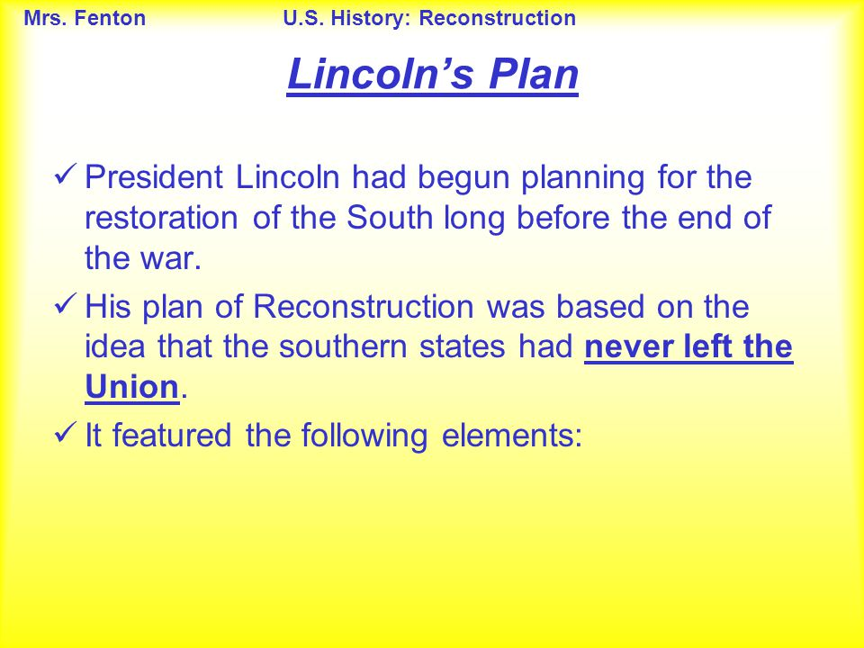 Lincoln's Plan President Lincoln had begun planning for the restoration of the South long before the end of the war.