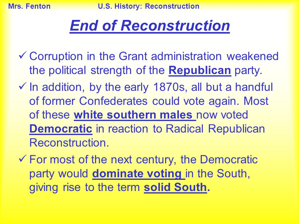 End of Reconstruction Corruption in the Grant administration weakened the political strength of the Republican party.