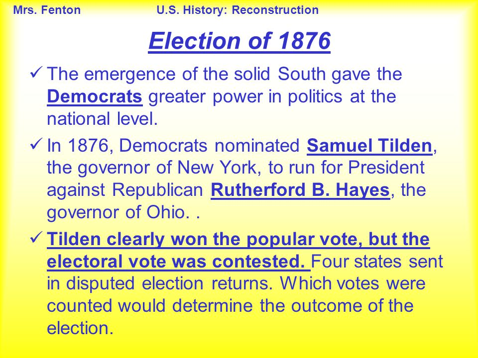 Election of 1876 The emergence of the solid South gave the Democrats greater power in politics at the national level.