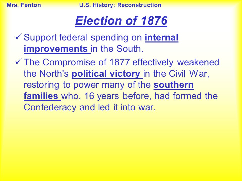 Election of 1876 Support federal spending on internal improvements in the South.