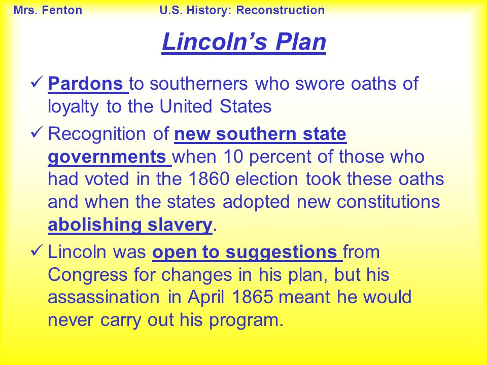 Lincoln's Plan Pardons to southerners who swore oaths of loyalty to the United States.