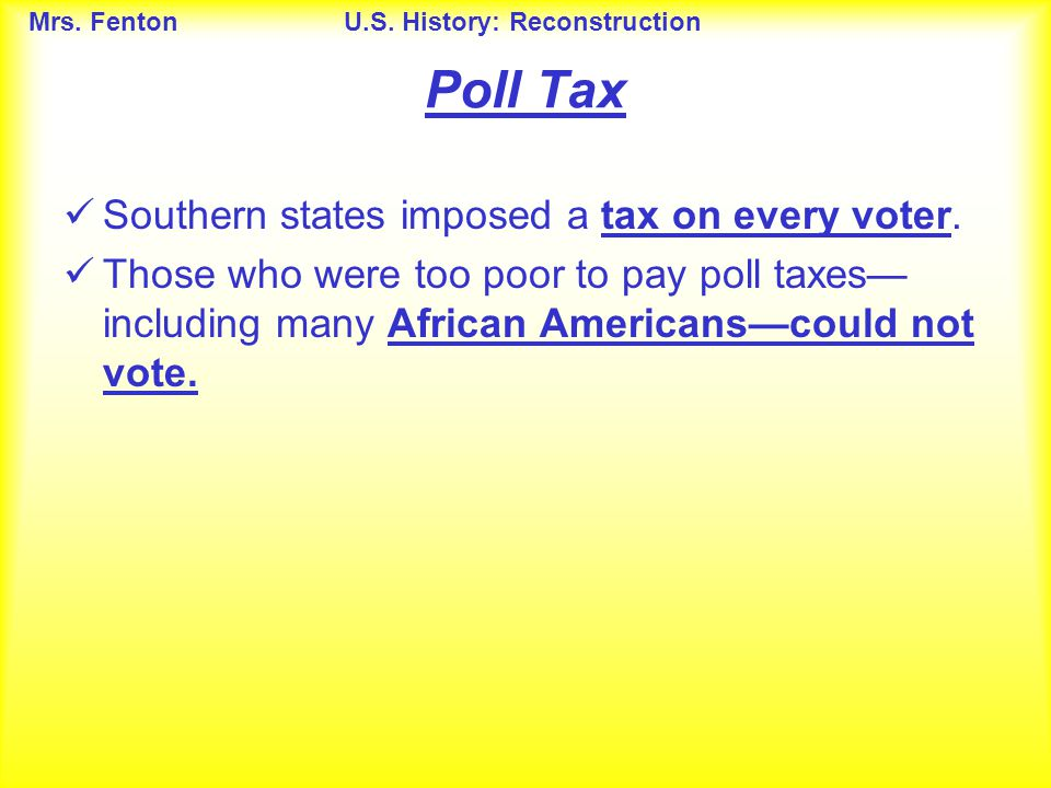 Poll Tax Southern states imposed a tax on every voter.
