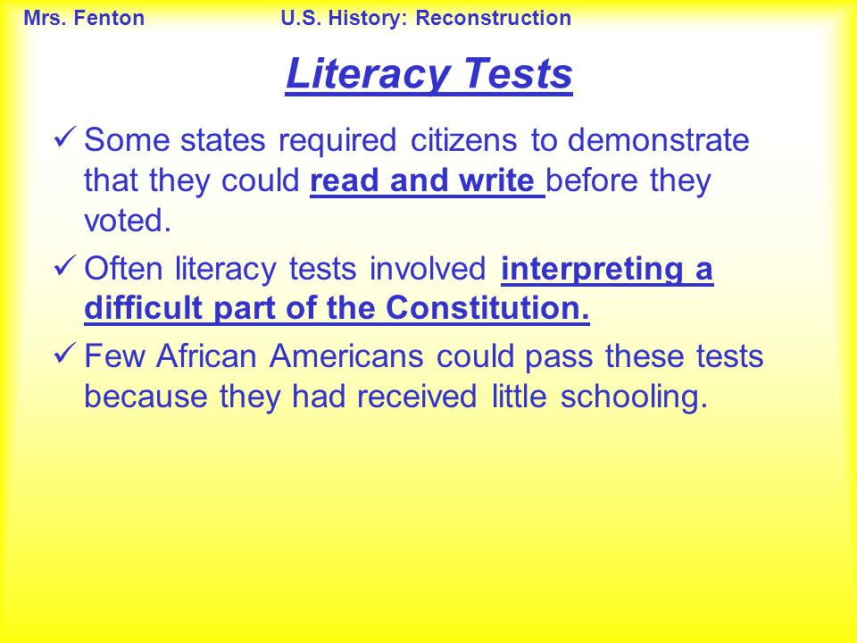 Literacy Tests Some states required citizens to demonstrate that they could read and write before they voted.