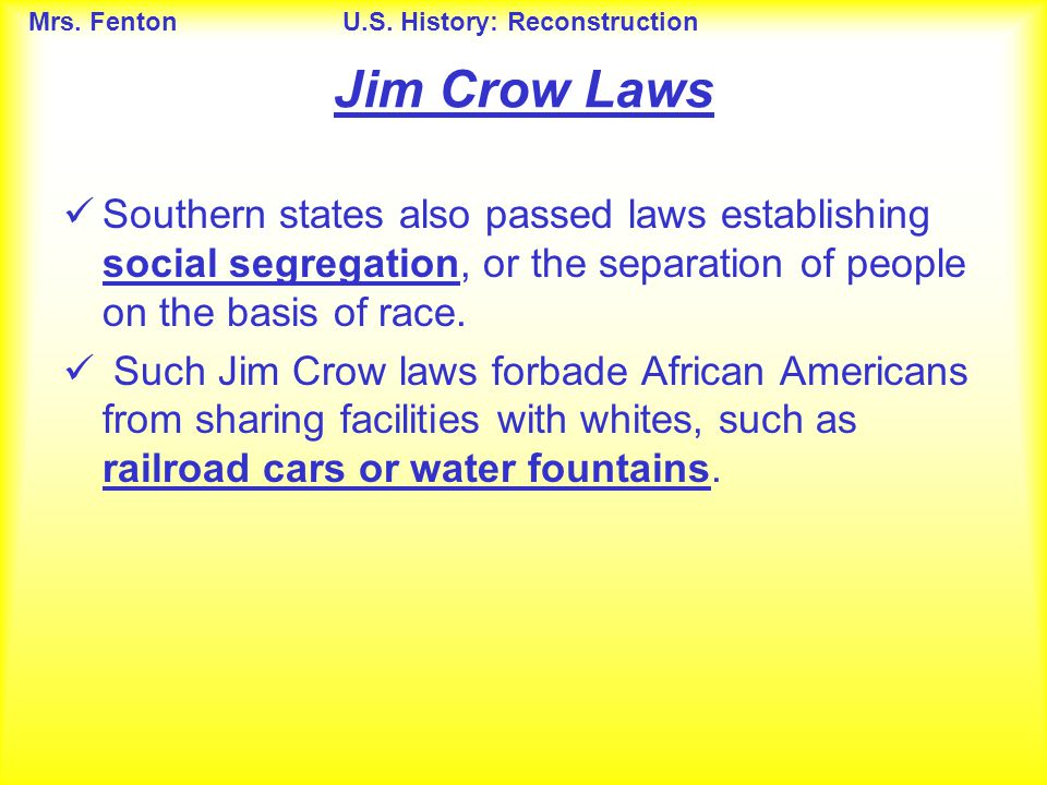Jim Crow Laws Southern states also passed laws establishing social segregation, or the separation of people on the basis of race.
