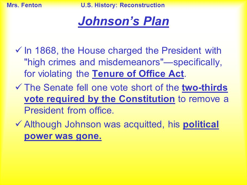Johnson's Plan In 1868, the House charged the President with high crimes and misdemeanors —specifically, for violating the Tenure of Office Act.