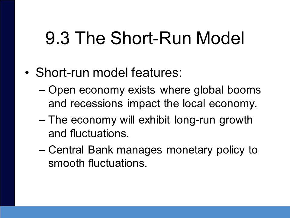9.3 The Short-Run Model Short-run model features: