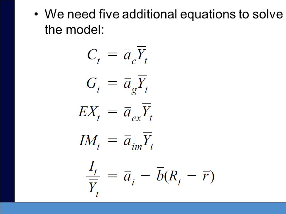 We need five additional equations to solve the model:
