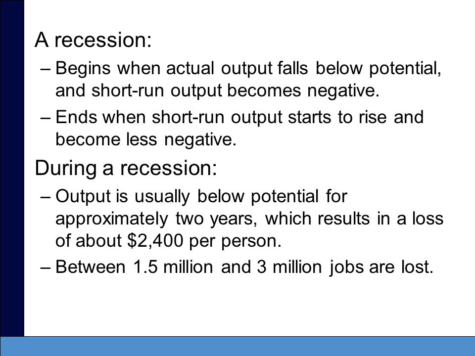 A recession: During a recession: