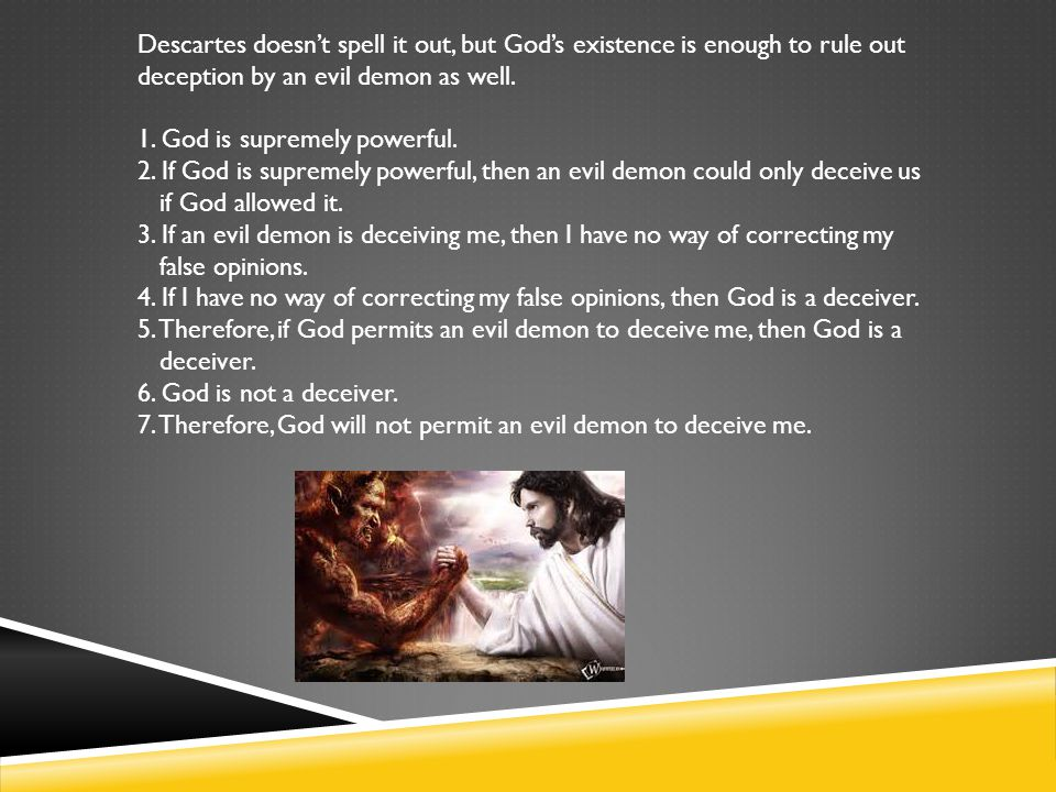 Descartes doesn't spell it out, but God's existence is enough to rule out deception by an evil demon as well.