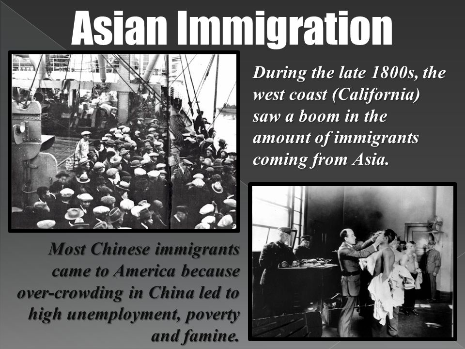 Asian Immigration During the late 1800s, the west coast (California) saw a boom in the amount of immigrants coming from Asia.