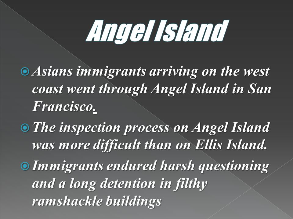 Angel Island Asians immigrants arriving on the west coast went through Angel Island in San Francisco.