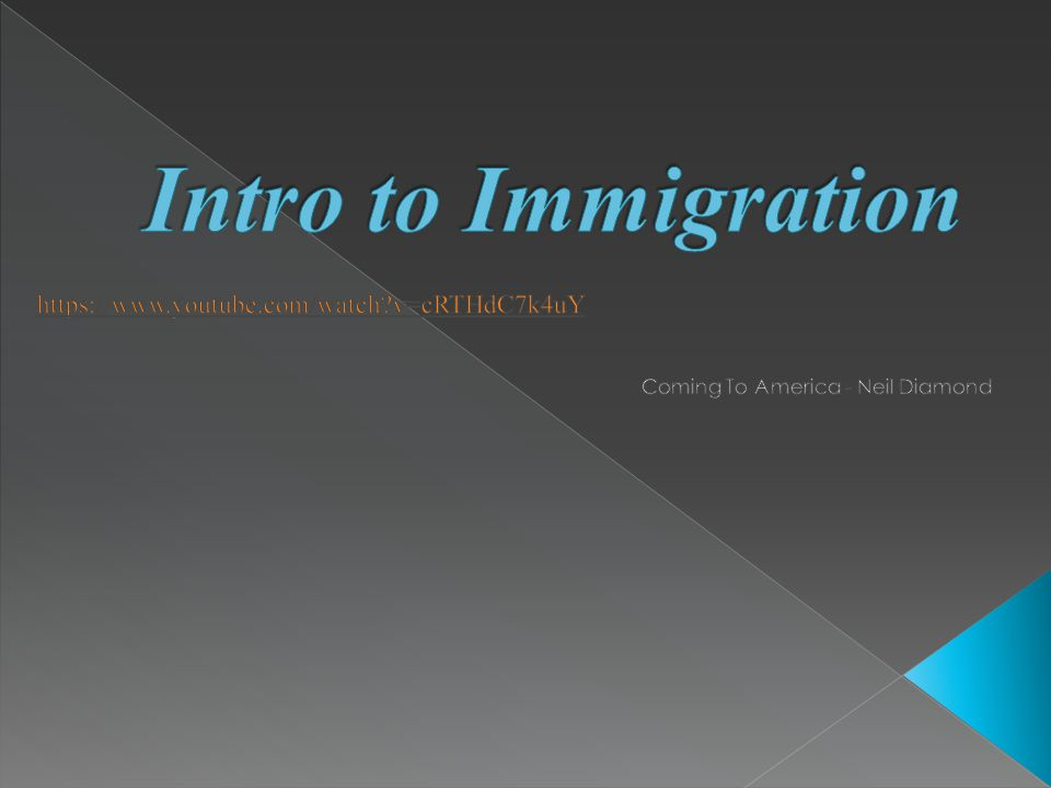 Intro to Immigration https://www.youtube.com/watch v=cRTHdC7k4uY