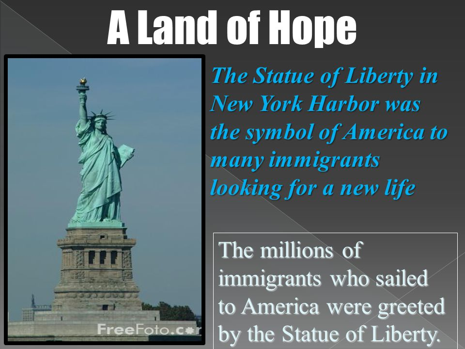 A Land of Hope The Statue of Liberty in New York Harbor was the symbol of America to many immigrants looking for a new life.