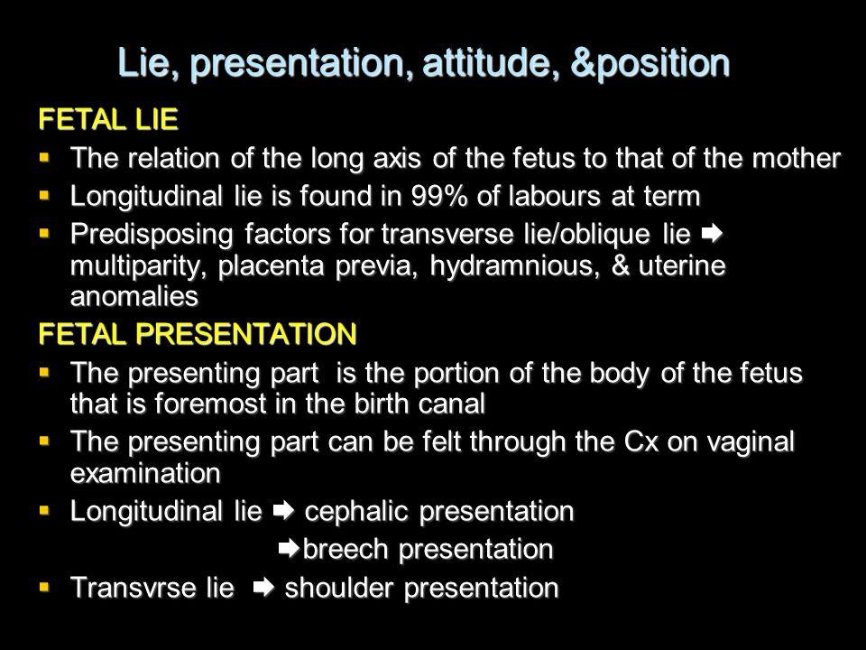 Lie, presentation, attitude, &position