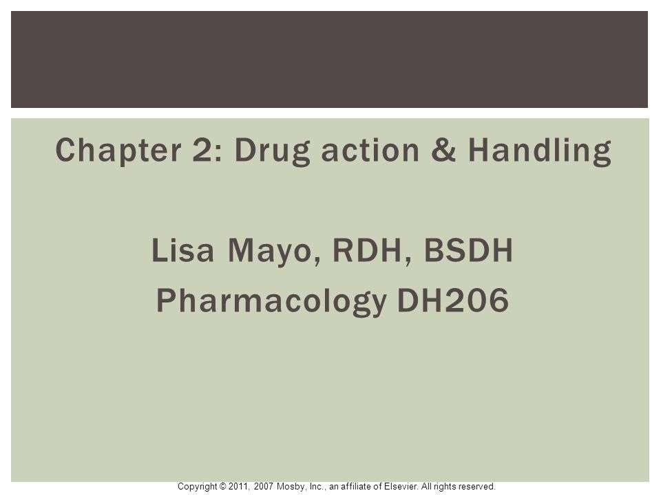 Chapter 2: Drug action & Handling Lisa Mayo, RDH, BSDH Pharmacology DH206