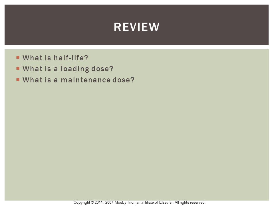 Review What is half-life What is a loading dose