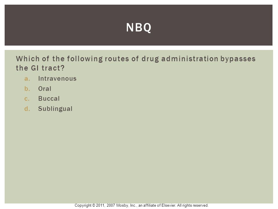 nbq Which of the following routes of drug administration bypasses the GI tract Intravenous. Oral.