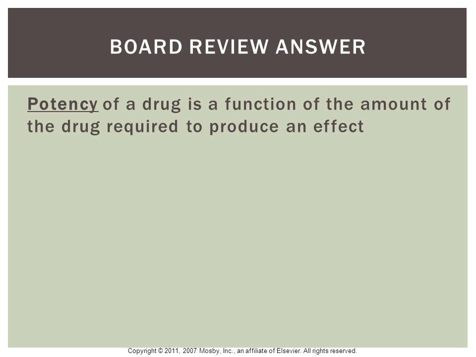 BOARD Review Answer Potency of a drug is a function of the amount of the drug required to produce an effect.
