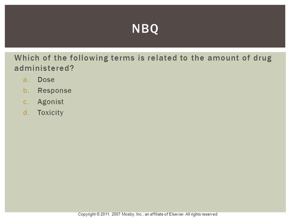 NBQ Which of the following terms is related to the amount of drug administered Dose. Response. Agonist.