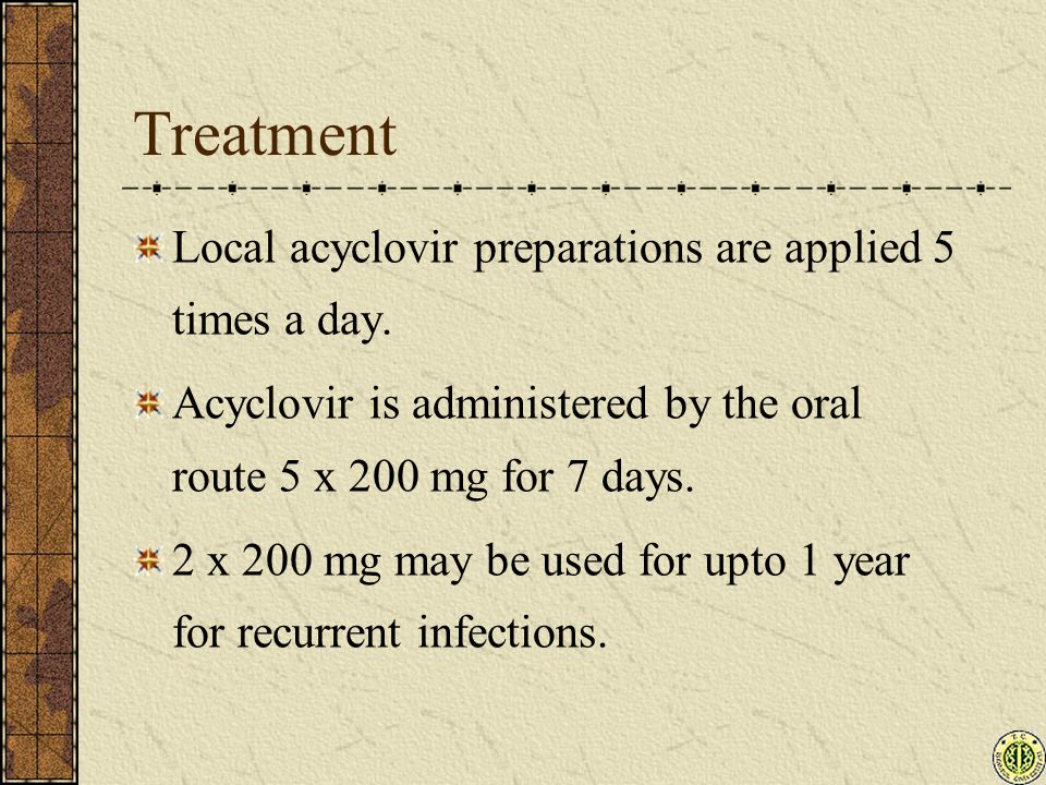Treatment Local acyclovir preparations are applied 5 times a day.