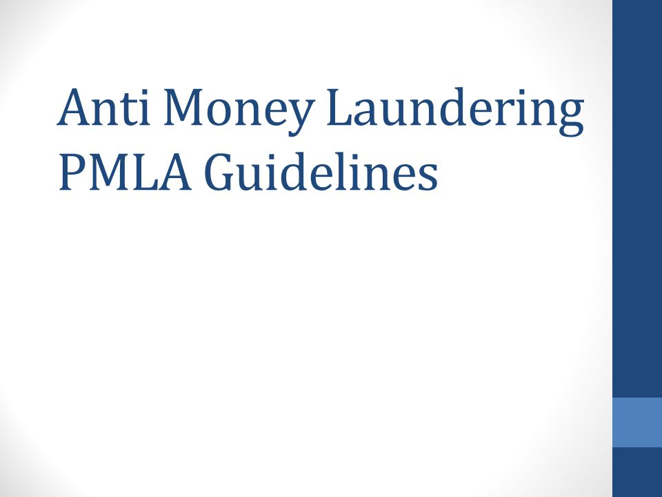 Anti Money Laundering PMLA Guidelines