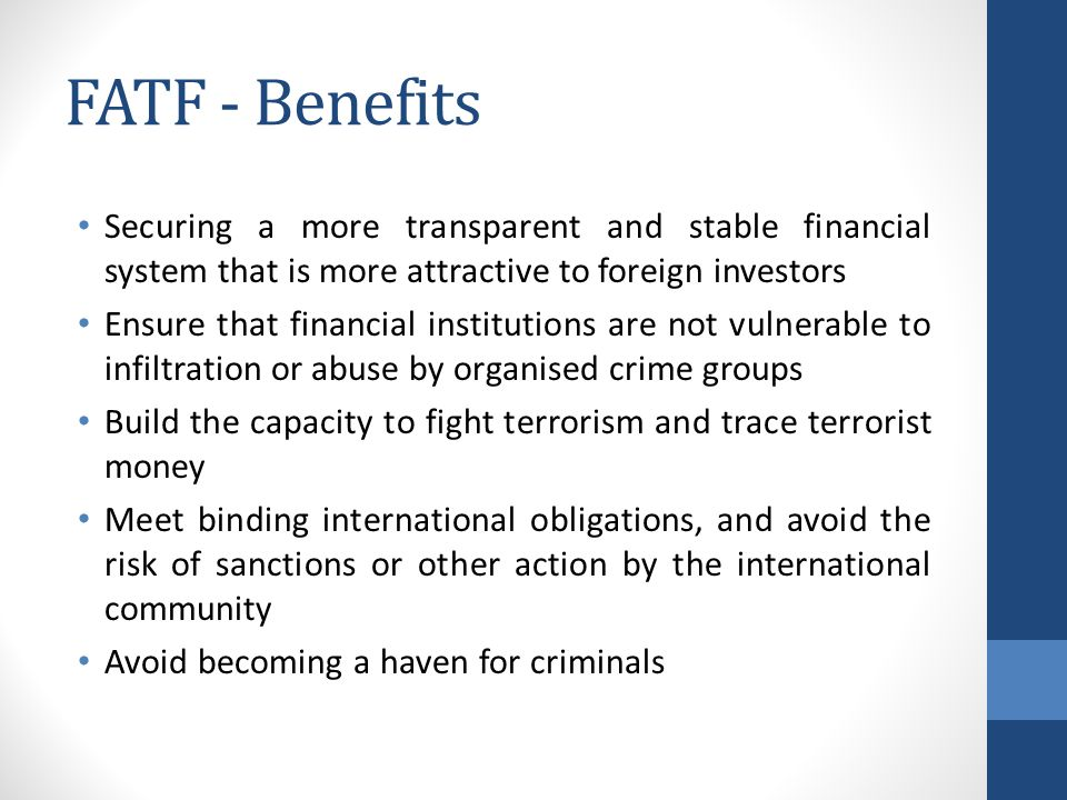 FATF - Benefits Securing a more transparent and stable financial system that is more attractive to foreign investors.