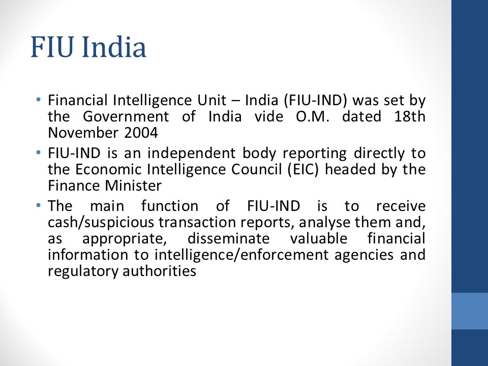 FIU India Financial Intelligence Unit – India (FIU-IND) was set by the Government of India vide O.M. dated 18th November 2004.