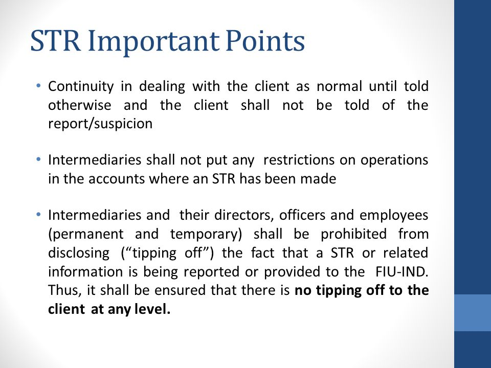 STR Important Points Continuity in dealing with the client as normal until told otherwise and the client shall not be told of the report/suspicion.