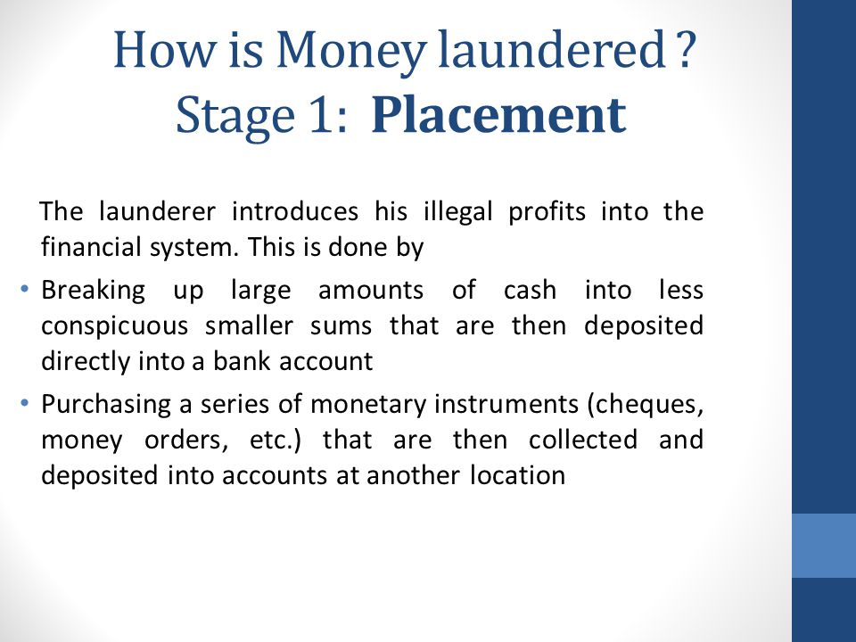 How is Money laundered Stage 1: Placement