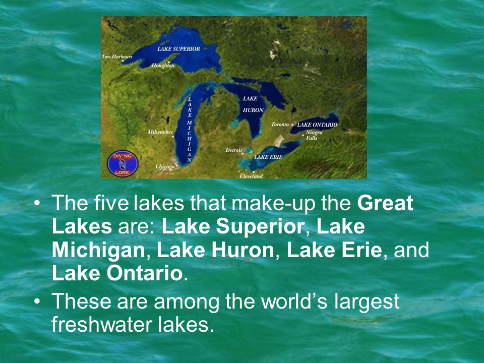 The five lakes that make-up the Great Lakes are: Lake Superior, Lake Michigan, Lake Huron, Lake Erie, and Lake Ontario.