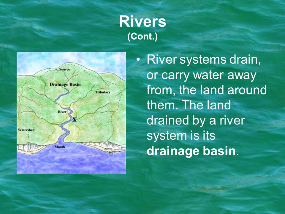 Rivers (Cont.) River systems drain, or carry water away from, the land around them.