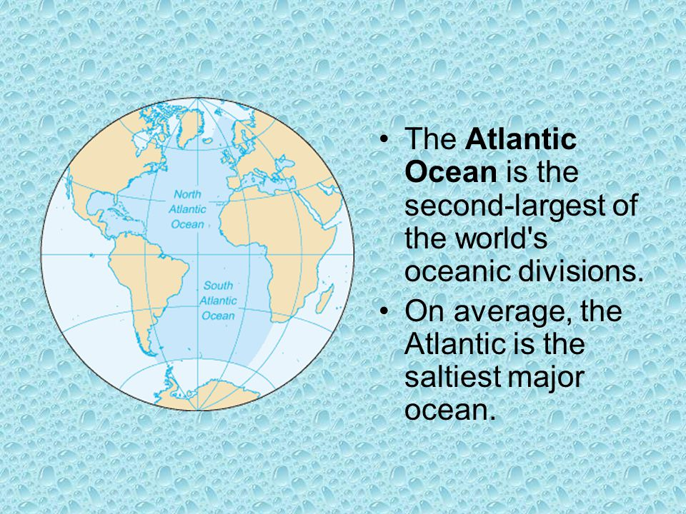 The Atlantic Ocean is the second-largest of the world s oceanic divisions.