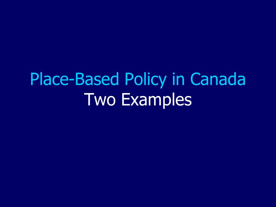 Place-Based Policy in Canada Two Examples