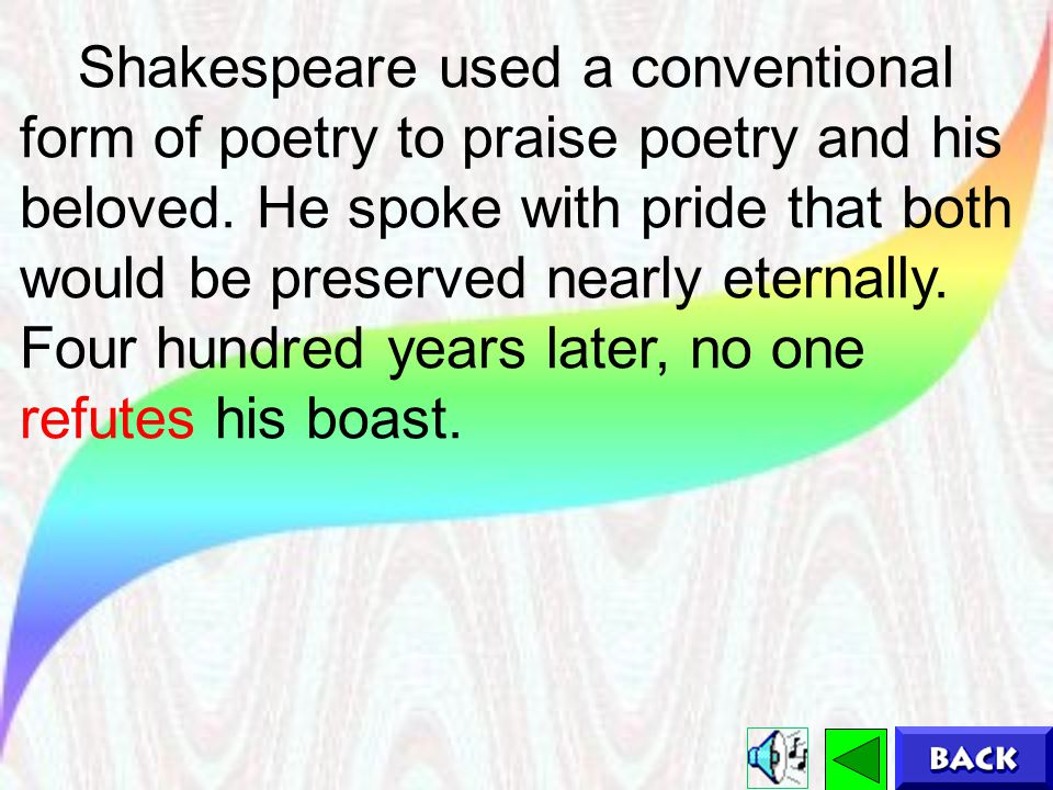 Shakespeare used a conventional form of poetry to praise poetry and his beloved.