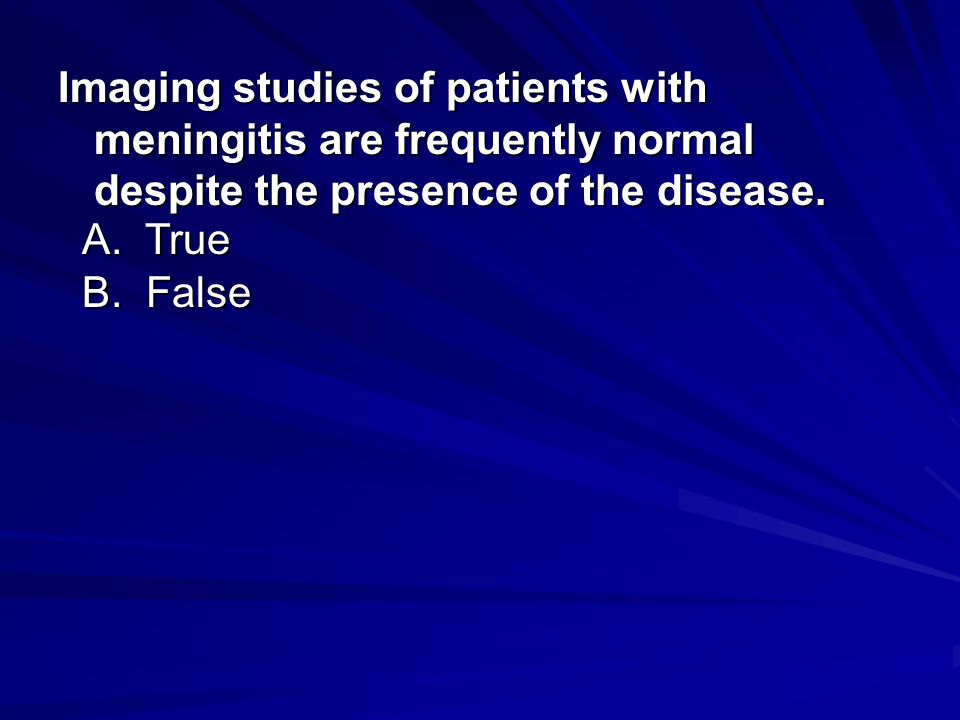 Imaging studies of patients with meningitis are frequently normal despite the presence of the disease.