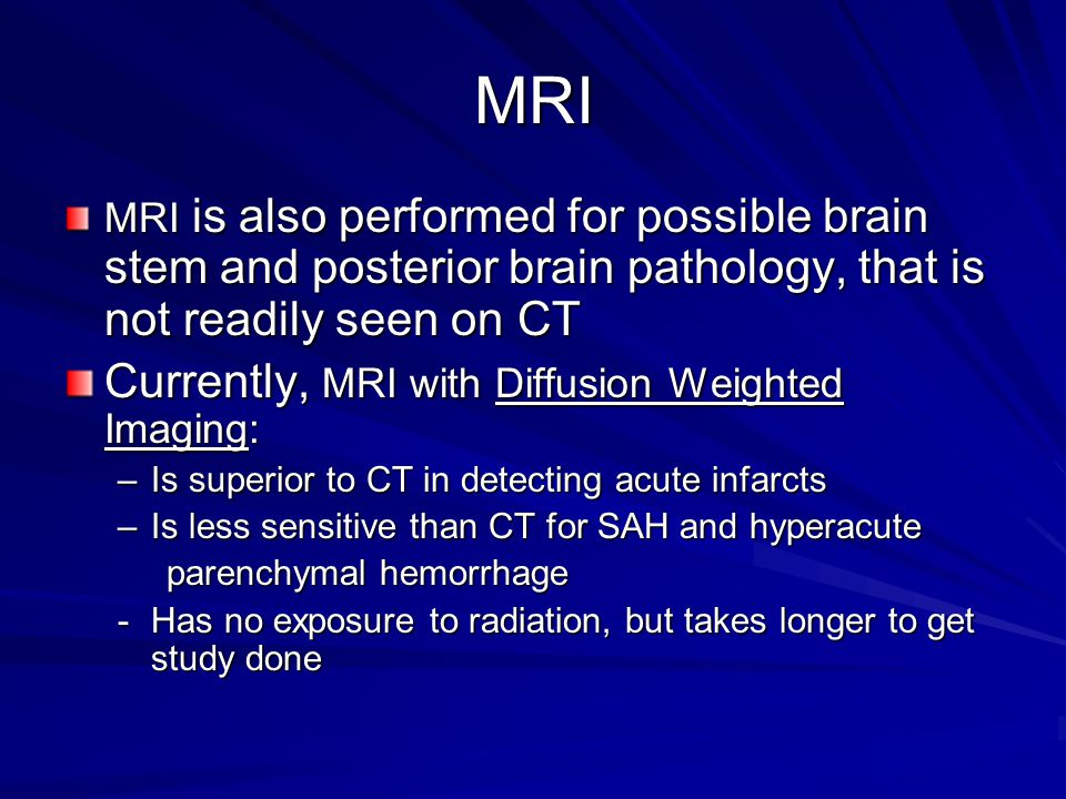 MRI Currently, MRI with Diffusion Weighted Imaging: