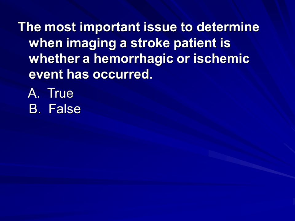 The most important issue to determine when imaging a stroke patient is whether a hemorrhagic or ischemic event has occurred.