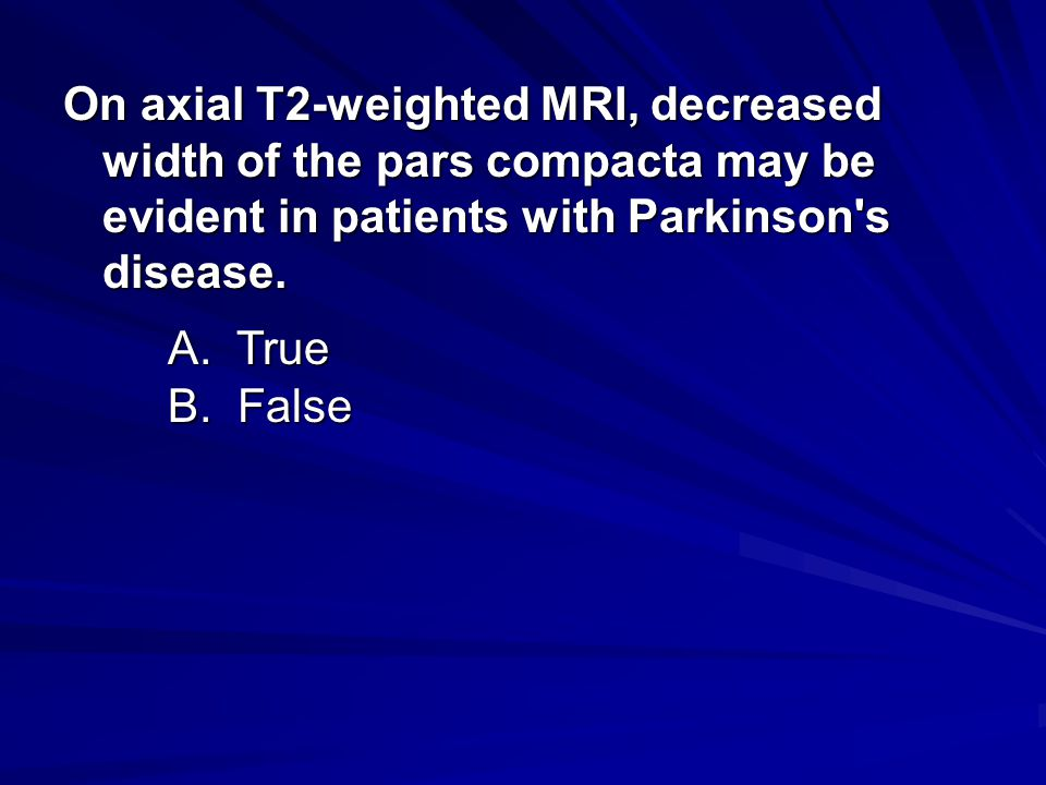 On axial T2-weighted MRI, decreased width of the pars compacta may be evident in patients with Parkinson s disease.