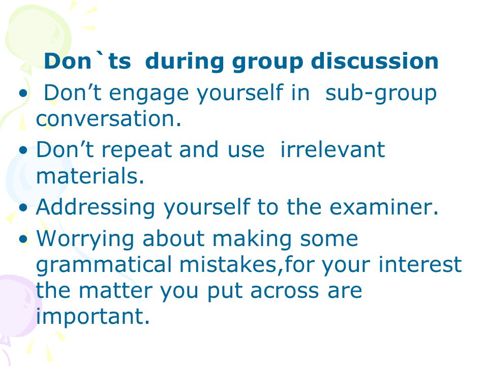 Don't engage yourself in sub-group conversation.