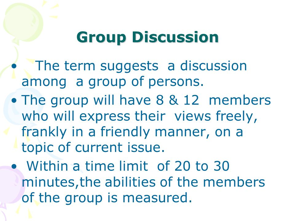 Group Discussion The term suggests a discussion among a group of persons.