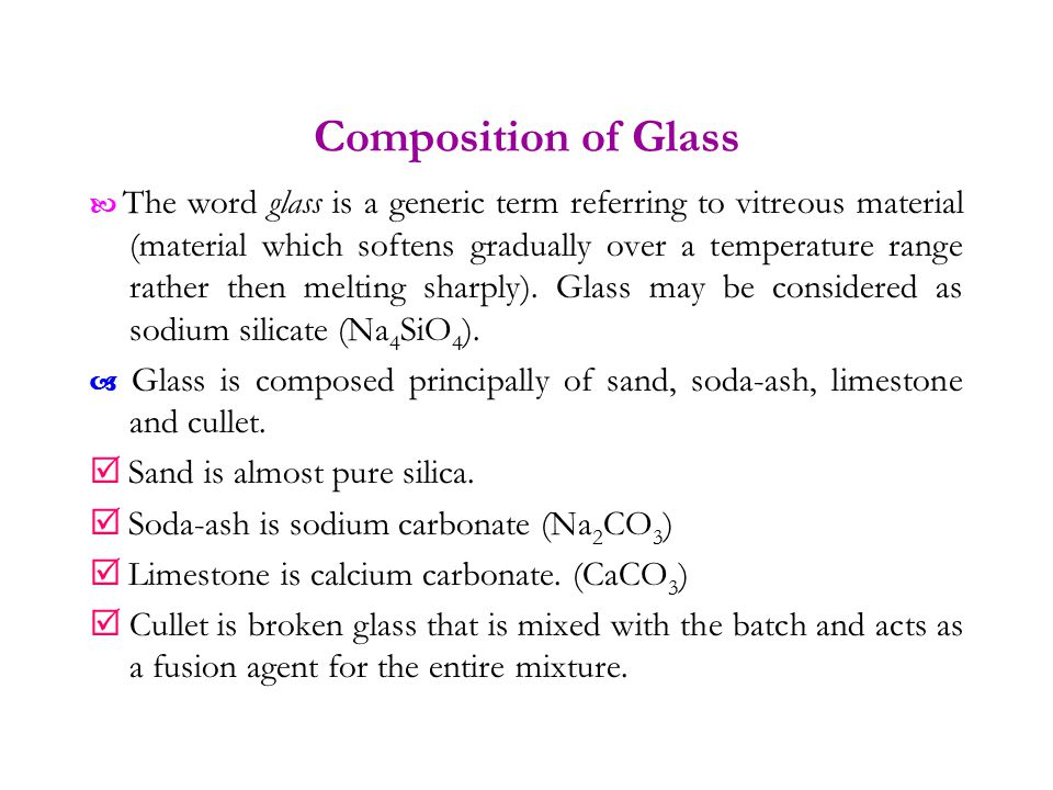 Composition of Glass  Sand is almost pure silica.