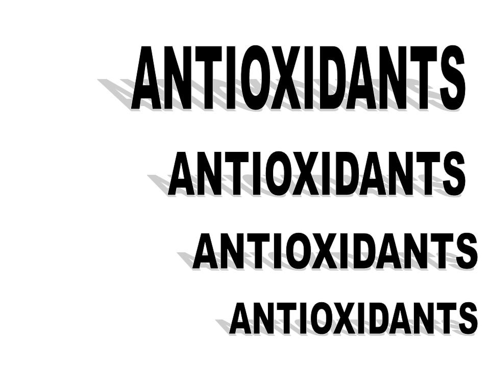 ANTIOXIDANTS ANTIOXIDANTS ANTIOXIDANTS ANTIOXIDANTS