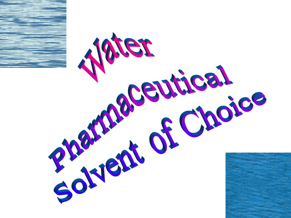 Water Pharmaceutical Solvent of Choice