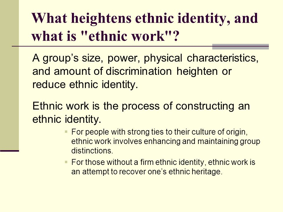 What heightens ethnic identity, and what is ethnic work