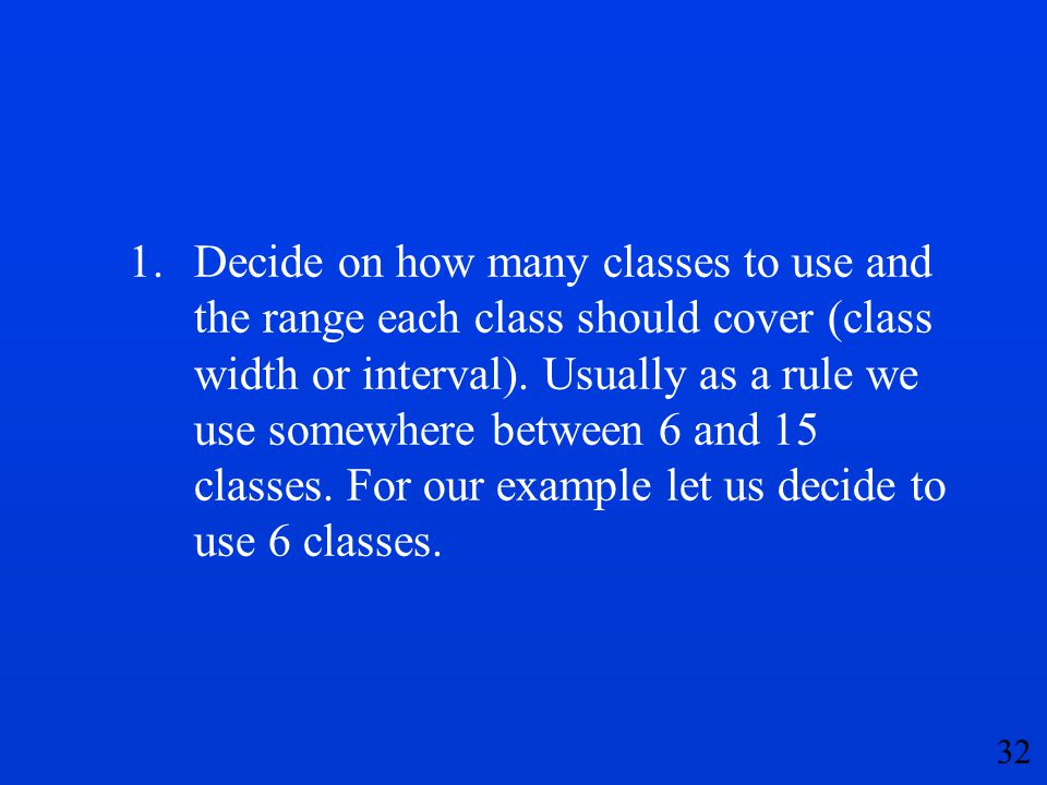 1. Decide on how many classes to use and