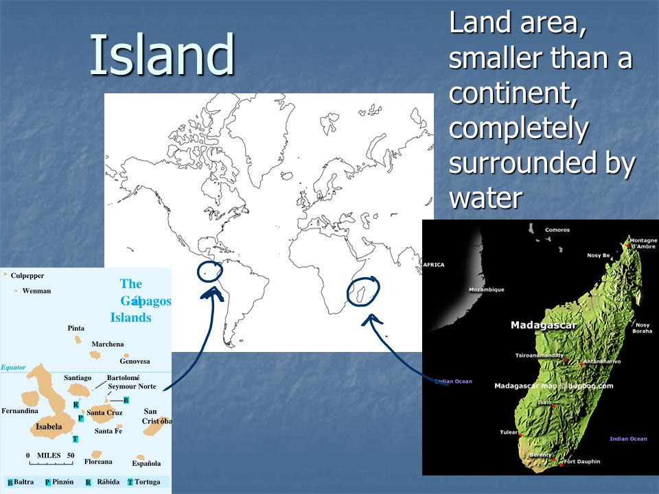 Island Land area, smaller than a continent, completely surrounded by water