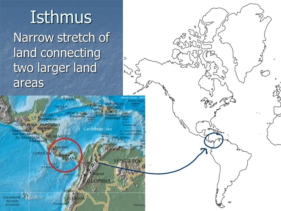 Isthmus Narrow stretch of land connecting two larger land areas