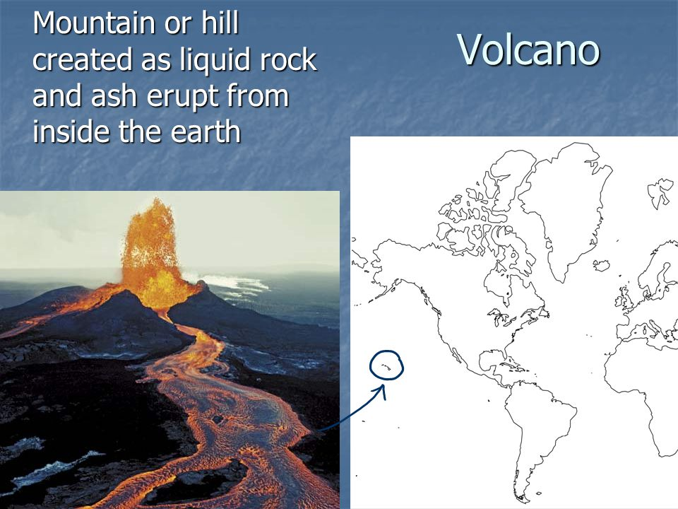 Volcano Mountain or hill created as liquid rock and ash erupt from inside the earth